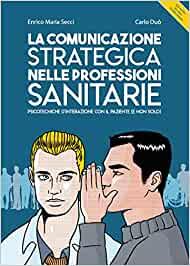 La comunicazione strategica nelle professioni sanitarie. Psicotecniche d'interazione con il paziente